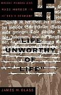 Life Unworthy of Life Racial Phobia & Mass Murder in Hitlers Germany