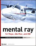 Mental Ray for Maya 3ds Max & XSI A 3D Artists Guide to Rendering With CDROM