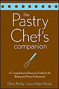 Pastry Chefs Companion A Comprehensive Resource Guide for the Baking & Pastry Professional