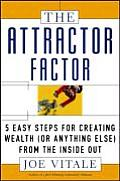 Attractor Factor 5 Easy Steps for Creating Wealth or Anything Else from the Inside Out