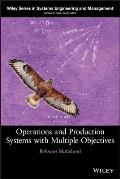 Wiley Series in Systems Engineering and Management #48: Operations and Production Systems with Multiple Objectives