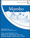 Mambo: Your Visual Blueprint for Building and Maintaining Web Sites with the Mambo Open Source CMS