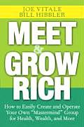 Meet & Grow Rich How to Easily Create & Operate Your Own Mastermind Group for Health Wealth & More