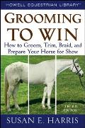 Grooming to Win How to Groom Trim Braid & Prepare Your Horse for Show
