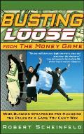 Busting Loose from the Money Game: Mind-Blowing Strategies for Changing the Rules of a Game You Can't Win Cover