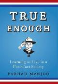 True Enough: Learning to Live in a Post-Fact Society Cover