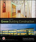 Contractors Guide to Green Building Construction: Management, Project Delivery, Documentation, and Risk Reduction