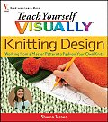 Teach Yourself Visually #8: Teach Yourself Visually Knitting Design: Working from a Master Pattern to Fashion Your Own Knits Cover