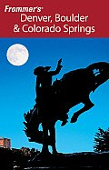 Frommer's Denver, Boulder & Colorado Springs (Frommer's Denver, Boulder & Colorado Springs)