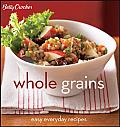 Betty Crocker Whole Grains Easy Everyday Recipes
