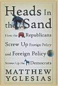 Heads in the Sand: How the Republicans Screw Up Foreign Policy and Foreign Policy Screws Up the Democrats Cover