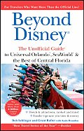 Beyond Disney The Unofficial Guide to Universal Seaworld & the Best of Central Florida