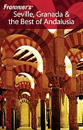 Frommer's Seville, Granada & the Best of Andalusia (Frommer's Seville, Granada & the Costa del Sol)