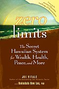 Zero Limits The Secret Hawaiian System for Wealth Health Peace & More