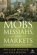 Agora #2: Mobs, Messiahs, and Markets: Surviving the Public Spectacle in Finance and Politics Cover