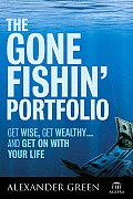 Gone Fishin Portfolio Get Wise Get Wealthy & Get on with Your Life