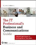 It Professional's Business and Communications Guide: a Real-world Approach To Comptia A+ Soft Skills (07 Edition)