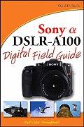 Sony Alpha DSLR-A100 Digital Field Guide