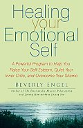 Healing Your Emotional Self: A Powerful Program to Help You Raise Your Self-Esteem, Quiet Your Inner Critic, and Overcome Your Shame Cover