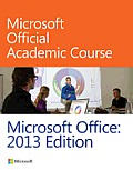 Microsoft Office: 2013 Edition (Microsoft Official Academic Course)