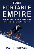 Your Portable Empire: How to Make Money Anywhere While Doing What You Love
