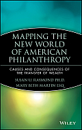 Mapping the New World of American Philanthropy: Causes and Consequences of the Transfer of Wealth
