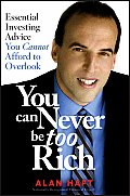 You Can Never Be Too Rich Essential Investing Advice You Cannot Afford to Overlook