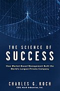 Science of Success: How Market Based Management Built the World's Largest Private Company (07 Edition)