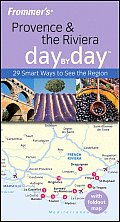 Frommer's Provence & the Riviera Day by Day (Frommer's Day by Day: Provence & the Riviera)