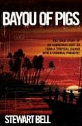 Bayou of Pigs The True Story of an Audacious Plot to Turn a Tropical Island Into a Criminal Paradise