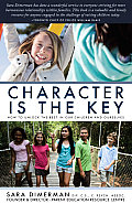 Character Is the Key: How to Unlock the Best in Our Children and Ourselves