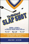 The Making of Slap Shot: Behind the Scenes of the Greatest Hockey Movie