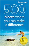 Frommers 500 Places Where You Can Make A Difference