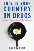 This Is Your Country on Drugs The Secret History of Getting High in America