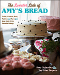 The Sweeter Side of Amy's Bread: Cakes, Cookies, Bars, Pastries and More from New York City's Favorite Bakery Cover