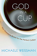 God in a Cup: The Obsessive Quest for the Perfect Coffee Cover