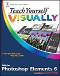 Teach Yourself Visually Photoshop Elements 6 (Teach Yourself Visually)