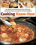 Cooking Know How Be a Better Cook with Hundreds of Easy Techniques Step By Step Photos & Ideas for Over 500 Great Meals