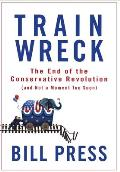 Trainwreck The End of the Conservative Revolution & Not a Moment Too Soon
