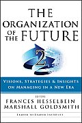 Organization of the Future 2 Visions Strategies & Insights on Managing in a New Era