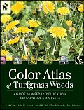 Color Atlas of Turfgrass Weeds: A Guide to Weed Identification and Control Strategies with CDROM