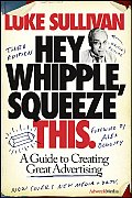 Hey Whipple Squeeze This A Guide to Creating Great Advertising