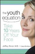 The Youth Equation: Take 10 Years Off Your Face