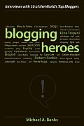 Blogging Heroes Interviews with 30 of the Worlds Top Bloggers