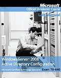 Microsoft Official Academic Course #545: Exam 70-640, Lab Manual: Windows Server 2008 Active Directory Configuration with Lab Manual Set