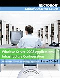 Windows Server 2008 Applications Infrastructure Configuration (70-643) [With CDROM and DVD ROM]
