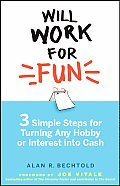 Will Work for Fun Three Simple Steps for Turning Any Hobby or Interest Into Cash