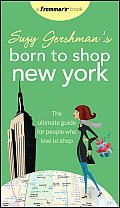 Suzy Gershman's Born to Shop New York: The Ultimate Guide for People Who Love to Shop (Suzy Gershman's Born to Shop New York)