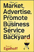 How To Market, Advertise and Promote Your Business Or Service in Your Own Backyard (08 Edition) Cover