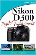 Nikon D300 Digital Field Guide (Digital Field Guide)